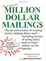 Million Dollar Mailings: The Art and Science of Creating Money-Making Direct Mail-- Revealed by More Than 60 Direct Marketing Superstars Who Wrote, Designed, and Produced the
