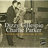 Dizzy Gillespie / Charlie Parker: Town Hall, New York City, June 22, 1945