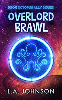 Overlord Brawl: Book 1 of the Neon Octopus Ally Series by [Johnson, L.A.]
