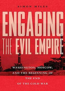 Engaging the Evil Empire: Washington, Moscow, and the Beginning of the End of the Cold War (English Edition)