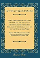 The Committee for the Study of the Care and Education of Physically Handicapped Children in the Public Schools of the City of New York: Report of the Sub-Committee on the Education of Children in Hospitals and Convalescent Homes, 1941 (Classic Reprint)