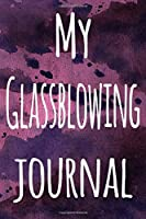 My Glassblowing Journal: The perfect gift for the artist in your life - 119 page lined journal!