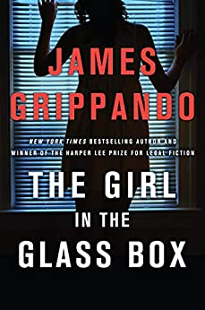 The Girl in the Glass Box: A Jack Swyteck Novel by [Grippando, James]