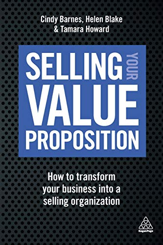Download Selling Your Value Proposition: How to Transform Your Business into a Selling Organization 0749479914