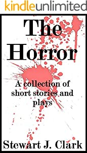 The Horror. A Collection of Short Stories and Plays. (English Edition)