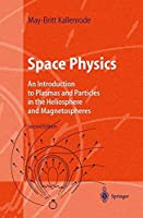 Space Physics: An Introduction to Plasmas and Particles in the Heliosphere and Magnetospheres (Advanced Texts in Physics : Physics and Astronomy Online Library)