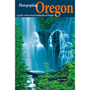 Photographing Oregon: A Guide to the Natural Landmarks of Oregon (Phototripsusa)
