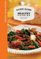 Down Home Healthy Cooking: Recipes and Tips for Healthy Cooking