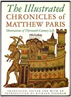 The Illustrated Chronicles of Matthew Paris: Observations of Thirteenth-Century Life (History/prehistory & Medieval History)