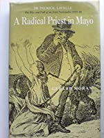 A Radical Priest in Mayo: Fr Patrick Lavelle the Rise and Fall of an Irish Nationalist 1825-86