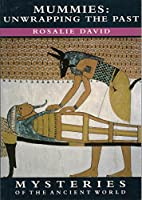 Mummies: Unwrapping the Past (Mysteries of the Ancient World S.)
