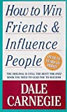 How to Win Friends and Influence People by Dale Carnegie Arthur R. Pell Dorothy Carnegie Arthur R. Pell (Editor) Dorothy Carnegie (Editor)
