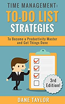 Time Management: To-Do List Strategies to Become a Productivity Master and Get Things Done (Time Management Techniques, Time Management Skills, Stress Management Techniques) by [Taylor, Dane]