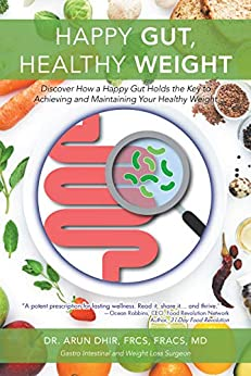 Happy Gut, Healthy Weight: Discover How a Happy Gut Holds the Key to Achieving and Maintaining Your Healthy Weight by [Dhir FRCS FRACS MD, Dr. Arun]