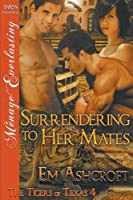 Surrendering to Her Mates: Siren Publishing Menage Everlasting (Tigers of Texas)