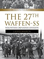 The 27th Waffen-SS Volunteer Grenadier Division Langemarck: An Illustrated History