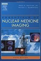 Essentials of Nuclear Medicine Imaging (Essentials of Nuclear Medicine Imaging (Mettler))