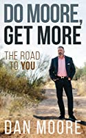 Do Moore, Get More: The Road to You