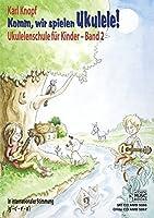 Komm, wir spielen Ukulele! Band 2.  Ausgabe ohne CD: Ukulelenschule fuer Kinder. In internationaler Stimmung (g' - c' - e' - a')