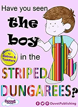 Have You Seen The Boy In The Striped Dungarees? by [Publishing, Duvet]
