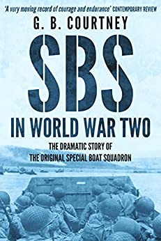 SBS In World War Two: The Dramatic Story of the Original Special Boat Squadron by [Courtney, G B]