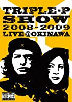 TRIPLE-P SHOW 2008-2009 LIVE@OKINAWA [DVD]
