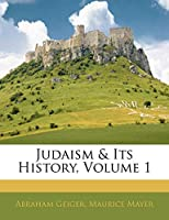Judaism & Its History, Volume 1