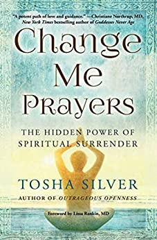 Change Me Prayers: The Hidden Power of Spiritual Surrender by [Silver, Tosha]