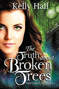 [Hall, Kelly]のThe Truth about Broken Trees (Light Keeper Series Book 3) (English Edition)