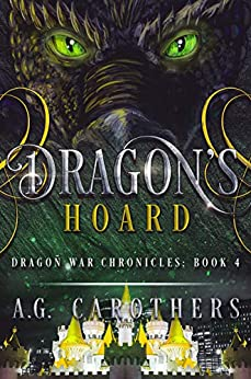 Dragon's Hoard (Dragon War Chronicles Book 4) by [Carothers, A.G.]