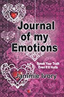 Journal of my Emotions: Speak Your Truth Even If It Hurts