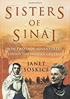Sisters of Sinai: How two lady adventurers unearthed the lost gospels