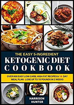 THE COMPLETE 5-INGREDIENT KETO DIET COOKBOOK: Over 600 Easy Low-Carb, High-Fat Recipes & 14- Day Meal Plan - Lose Up to 15 Pounds in 2 Weeks by [HUNTER, HARRISON]