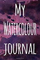 My Watercolour Journal: The perfect gift for the artist in your life - 119 page lined journal!