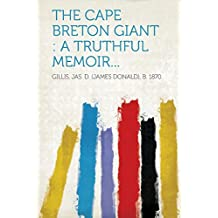 The Cape Breton Giant: A Truthful Memoir...