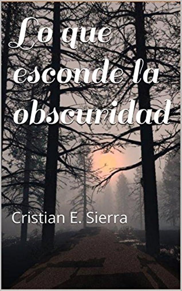 メンダシティ低下アトムLo que esconde la obscuridad: Cristian E. Sierra (Spanish Edition)