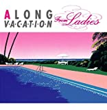 A LONG VACATION from Ladies(初回限定盤)(DVD付)