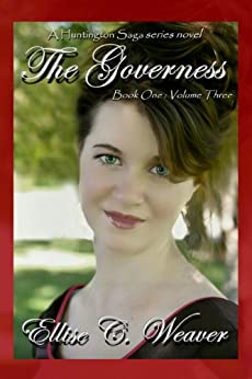 The Governess Volume Three: Book One (A Huntington Saga Series) by [Weaver, Ellise C.]