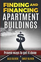 Finding and Financing Apartment Buildings: Proven Ways to Get It Done (The Active Real Estate Investor)
