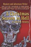 A Christmas Season in Hell: A Short Story by Dan-Dwayne