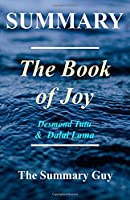 Summary - the Book of Joy: By Dalai Lama and Desmond Tutu - Lasting Happiness in a Changing World