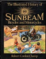 Illustrated History of Sunbeam Bicycles and Motorcycles