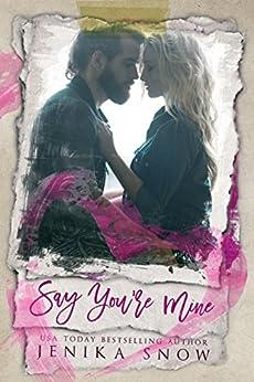 Say You're Mine (You're Mine, 1) by [Snow, Jenika]