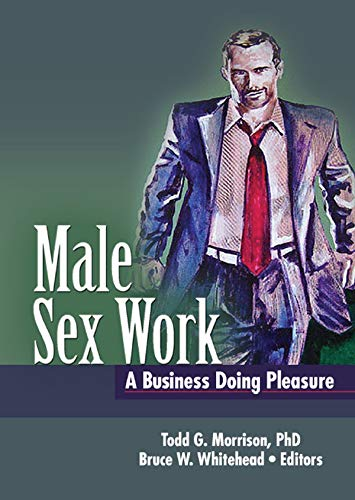 Male Sex Work: A Business Doing Pleasure (Journal of Homosexuality, Book 53) (English Edition)
