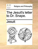The Jesuit's Letter to Dr. Snape.