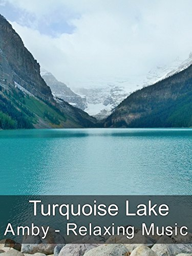 Turquoise Lake - Amby - Relaxing Music