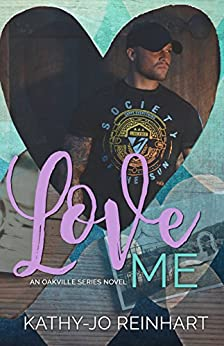 Love Me: Oakville Series:Book 5 by [Reinhart, Kathy-Jo]