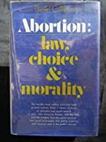 Abortion: Law, Choice, and Morality