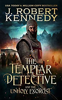 The Templar Detective and the Unholy Exorcist (The Templar Detective Thrillers Book 4) by [Kennedy, J. Robert]