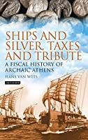 Ships and Silver, Taxes and Tribute: A Fiscal History of Archaic Athens (Library of Classical Studies)